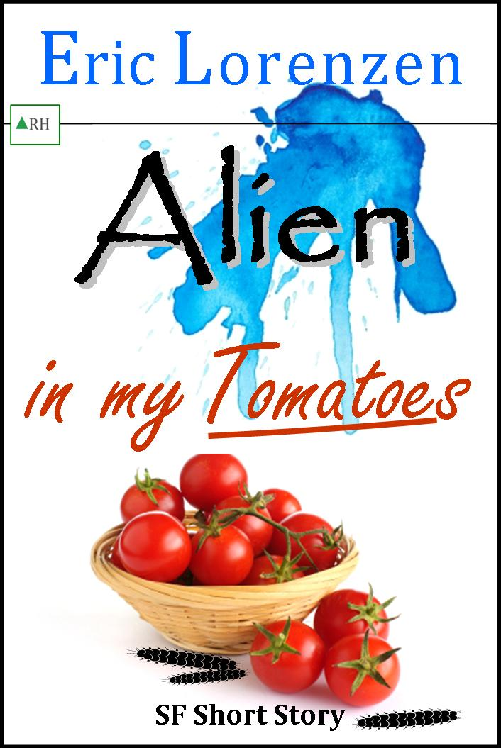 Alien in my Tomatoes- a Science Fiction short story